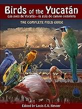 Birds of the Yucatán / Las Aves de Yucatán: The Complete Field Guide / La Guía de Campo Completa