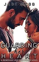 Guarding Her Heart (Renegade Love Bodyguard Novel Book 1)