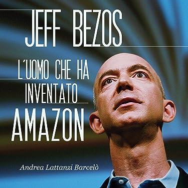 Jeff Bezos: L'uomo che ha inventato Amazon