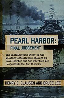 Pearl Harbor: Final Judgement: The Shocking True Story of the Military Intelligence Failure at Pearl Harbor and the Fourteen Men Responsible for the Disaster