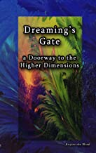Dreaming's Gate: A Doorway to the Higher Dimensions (Spiritual Technologies Book 1)