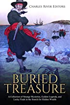 Buried Treasure: A Collection of Strange Mysteries, Golden Legends, and Lucky Finds in the Search for Hidden Wealth (English Edition)