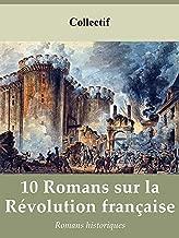 10 ROMANS SUR LA RÉVOLUTION FRANÇAISE: Les Autels de la peur, Quatrevingt-treize, Les Chouans ou la Bretagne en 1799, Les dieux ont soif, ... (Annoté) (French Edition)
