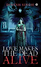 Love Makes the Dead Alive : Journey to a Gothic Romance