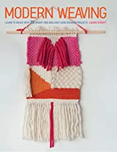 Modern Weaving: Learn to weave with 25 bright and brilliant loom weaving projects