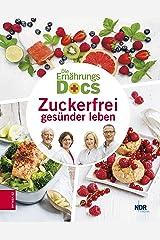 Die Ernährungs-Docs - Zuckerfrei gesünder leben (German Edition) Format Kindle