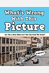 What's Wrong With This Picture?: Are You a Keen Observer? Can You Find The Fault? Kindle Edition