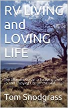 RV LIVING: LOVING LIFE: Ultimate Guide to Motorhome Living, Escaping the 9 - 5 and Enjoying Life Off the Grid