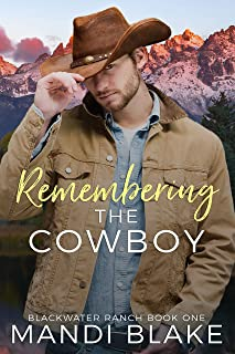 Remembering the Cowboy: A Contemporary Christian Romance (Blackwater Ranch Book 1)