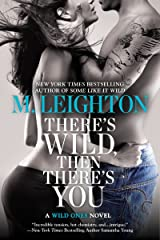 There's Wild, Then There's You (A Wild Ones Novel Book 3) Kindle Edition