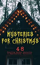 Mysteries for Christmas: 48 Puzzling Murder Mysteries & Supernatural Thrillers: What the Shepherd Saw, The Ghosts at Grant...