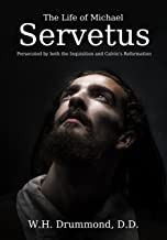 The Life of Michael Servetus: Persecuted by both the Inquisition and Calvin's Reformation