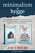 Minimalism & Hygge: 2-in-1 Box Set. Discover Minimalist Ways To Declutter Your World And Bring Sanity To Your Home And Lif...
