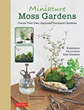 Miniature Moss Gardens: Create Your Own Japanese Container Garden: Create Your Own Japanese Container Gardens (Bonsai, Kokedama, Terrariums & Dish Gardens)