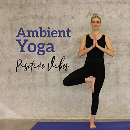 Ambient Yoga Positive Vibes: 15 New Age Songs for Deep ...