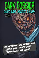 Dark Dossier #45: The Magazine of Ghosts, Aliens, Monsters, & Killers! Kindle Edition