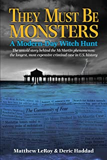 They Must Be Monsters: A Modern-Day Witch Hunt - The Untold Story behind the McMartin phenomenon: the longest, most expensive case in U.S. history