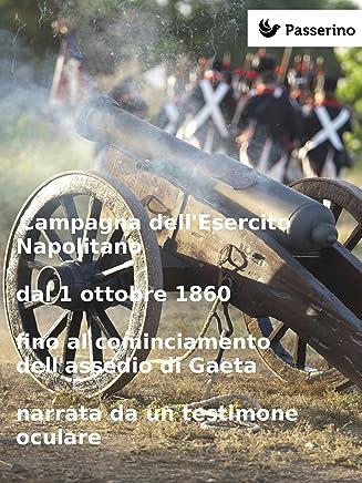 Campagna dellEsercito Napolitano dal 1 ottobre 1860  fino al cominciamento dellassedio di Gaeta narrata da un testimone oculare
