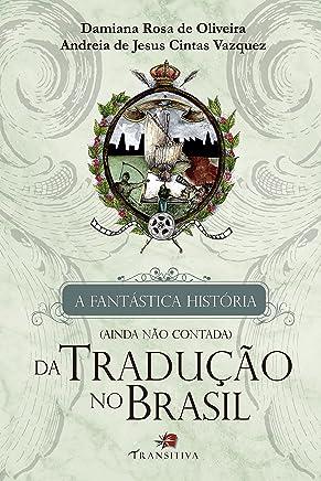 A Fantástica História (Ainda não Contada) da Tradução no Brasil