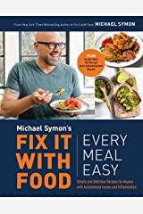 Fix It with Food: Every Meal Easy: Simple and Delicious Recipes for Anyone with Autoimmune Issues and Inflammation : A Cookbook Kindle Edition