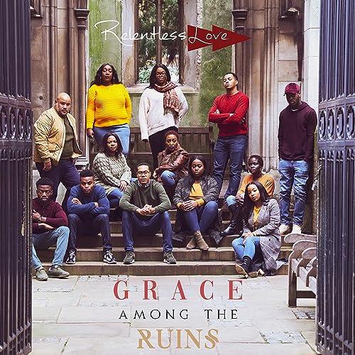 Relentless Love - Grace Among the Ruins 2019
