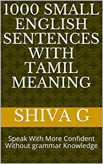 1000 Small English Sentences with Tamil Meaning: Speak With More Confident Without grammar Knowledge (Vol 1)