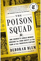 The Poison Squad: One Chemist's Single-Minded Crusade for Food Safety at the Turn of the Twentieth Century Kindle Edition