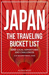 Japan - The Traveling Bucket List: 100 Local Adventures and Challenges - A No Bullshit Travel Guide