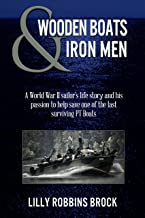 WOODEN BOATS & IRON MEN: A World War II sailor's life story and his passion to help save one of the last surviving PT Boats