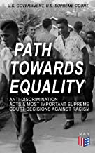 Path Towards Equality: Anti-Discrimination Acts & Most Important Supreme Court Decisions Against Racism: Civil Rights Legislation and Racial Discrimination ... Virginia to the Batson v. Kentucky Case