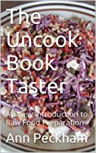The Uncook Book Taster: An easy introduction to Raw Food Preparation