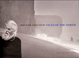 Faces of the North, Iceland, Faroe Islands, Greenland by Ragnar Axelsson (2005-05-03)