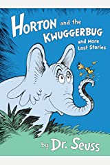 Horton and the Kwuggerbug and More Lost Stories (Classic Seuss) Kindle Edition