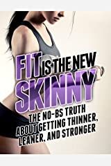 Fit is the New Skinny: The No-BS Truth About Getting Thinner, Leaner, and Stronger (The Build Muscle, Get Lean, and Stay Healthy Series) Kindle Edition