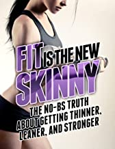 Fit is the New Skinny: The No-BS Truth About Getting Thinner, Leaner, and Stronger (The Build Muscle, Get Lean, and Stay H...
