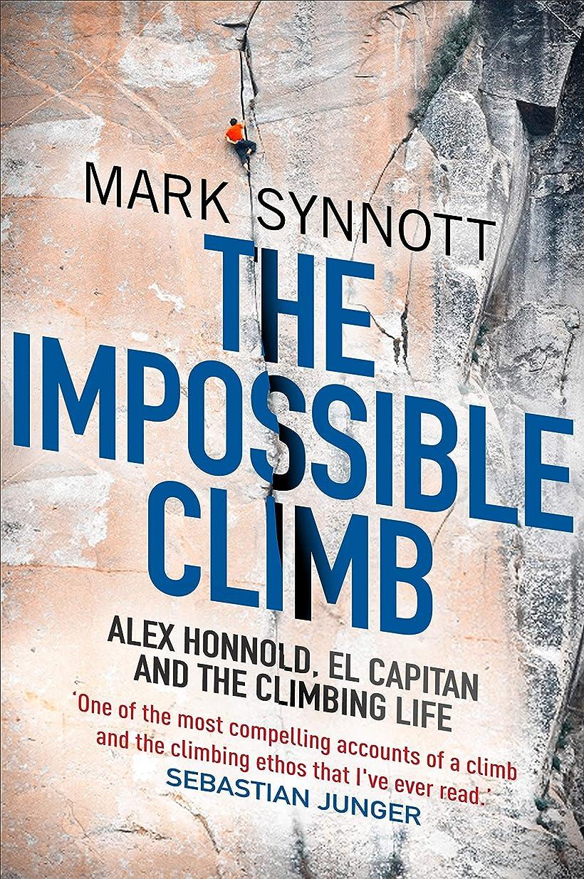 会話舗装する神経障害The Impossible Climb: Alex Honnold, El Capitan and the Climbing Life (English Edition)