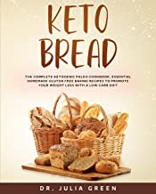 Keto Bread: The Complete Ketogenic Paleo Cookbook. Essential Homemade Gluten Free Baking Recipes to Promote Your Weight Loss with a Low Carb Diet