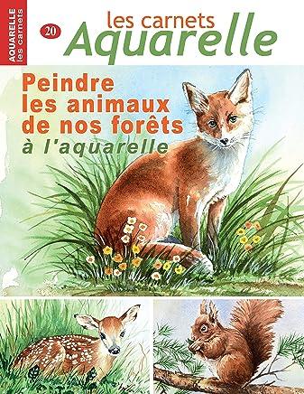 Les carnets aquarelle n°20: peindre les animaux de nos forêts à l'aquarelle (French Edition)