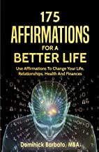 175 Affirmations For A Better Life: Use Affirmations To Change Your Life, Relationships, Health And Finances