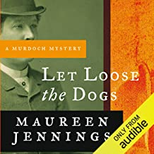 Let Loose the Dogs: A Murdoch Mystery, Book 4