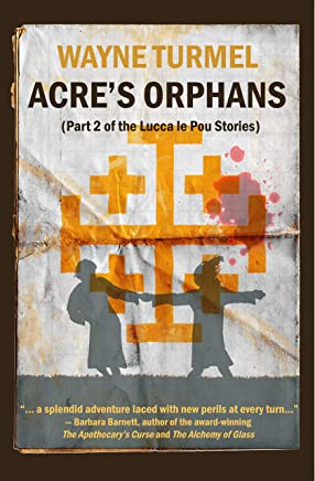 Acre's Orphans: Historical fiction from the Crusades (The Lucca Le Pou Stories Book 2)
