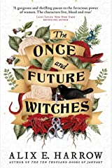 The Once and Future Witches: The spellbinding must-read novel Kindle Edition