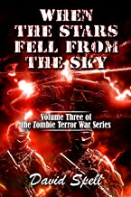 When the Stars Fell From the Sky: The Zombie Terror War Series- Volume Three