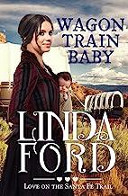 Wagon Train Baby: Christian historical romance (Love on the Santa Fe Trail Book 1)