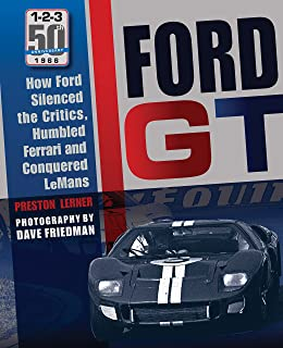 Ford GT40: How Ford Silenced the Critics, Humbled Ferrari and Conquered Le Mans