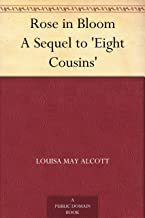 Rose in Bloom A Sequel to 'Eight Cousins'