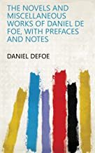 The novels and miscellaneous works of Daniel De Foe, with prefaces and notes