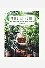 Wild at Home: How to style and care for beautiful plants Kindle Edition