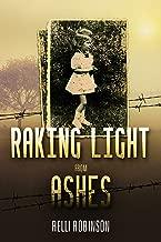 Raking Light from Ashes: A WW2 Jewish Girl's Holocaust Survival True Story (World War II Memoir Book 4)