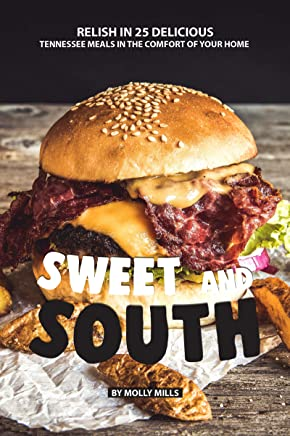 Sweet and South: Relish in 25 Delicious Tennessee Meals in the Comfort of your Home (English Edition)